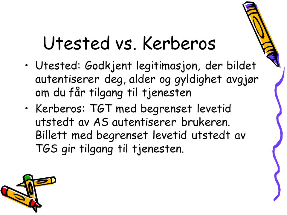 Utested vs. Kerberos Utested: Godkjent legitimasjon, der bildet autentiserer deg, alder og gyldighet avgjør om du får tilgang til tjenesten.