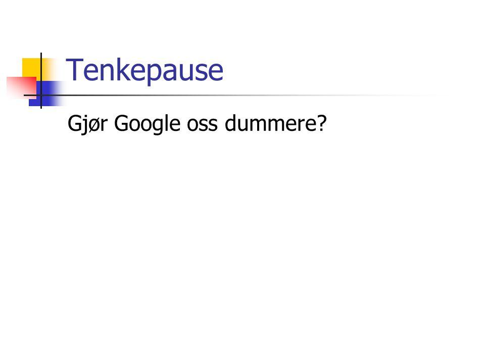 Tenkepause Gjør Google oss dummere