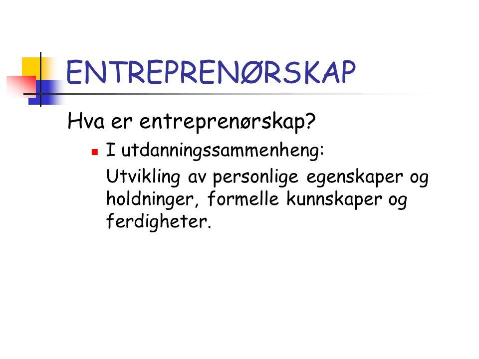 ENTREPRENØRSKAP Hva er entreprenørskap I utdanningssammenheng: