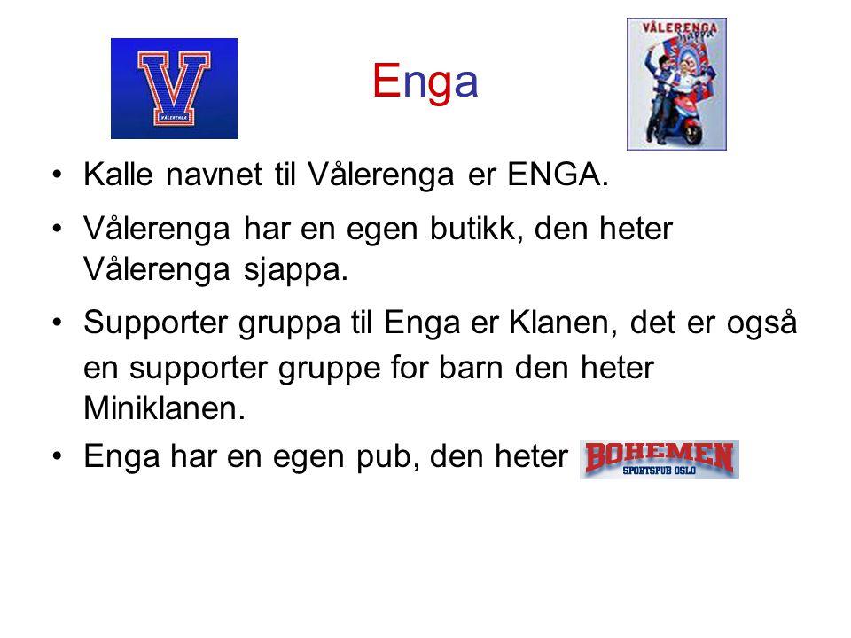 Enga Kalle navnet til Vålerenga er ENGA.