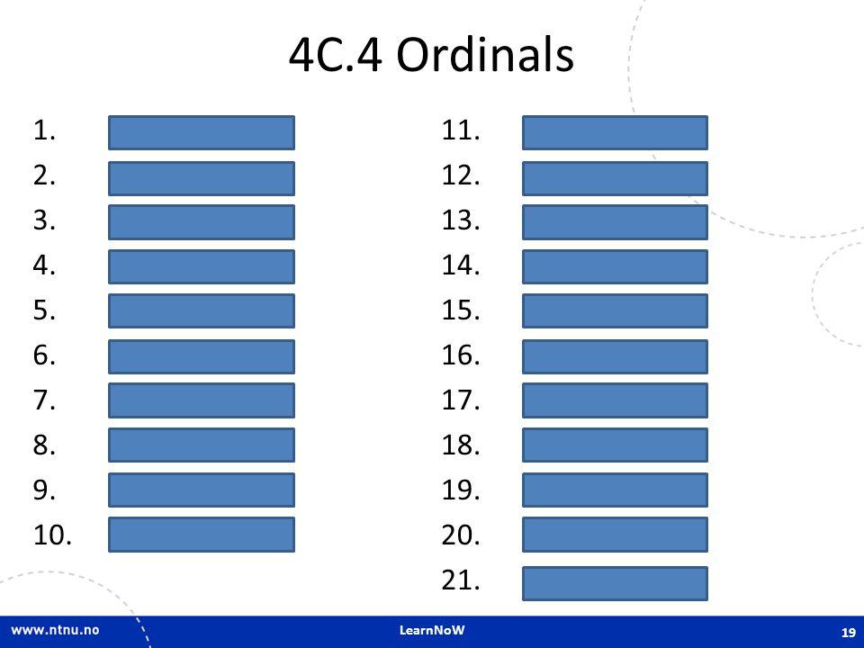 4C.4 Ordinals 1. første 2. andre 3. tredje 4. fjerde 5. femte 6. sjette 7. sjuende 8. åttende 9. niende 10. tiende