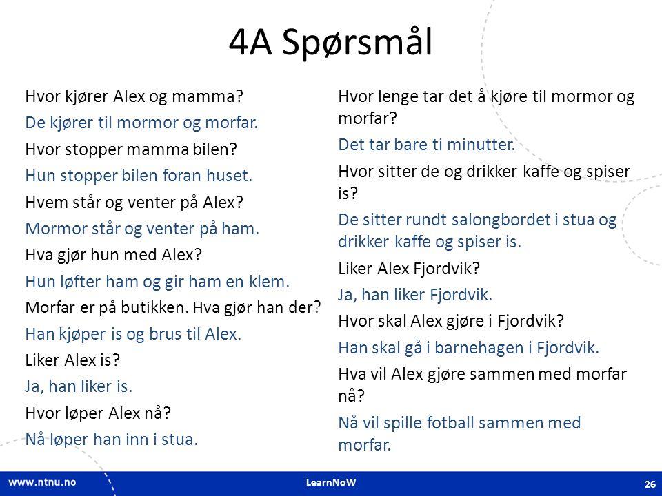 4A Spørsmål Hvor kjører Alex og mamma De kjører til mormor og morfar.