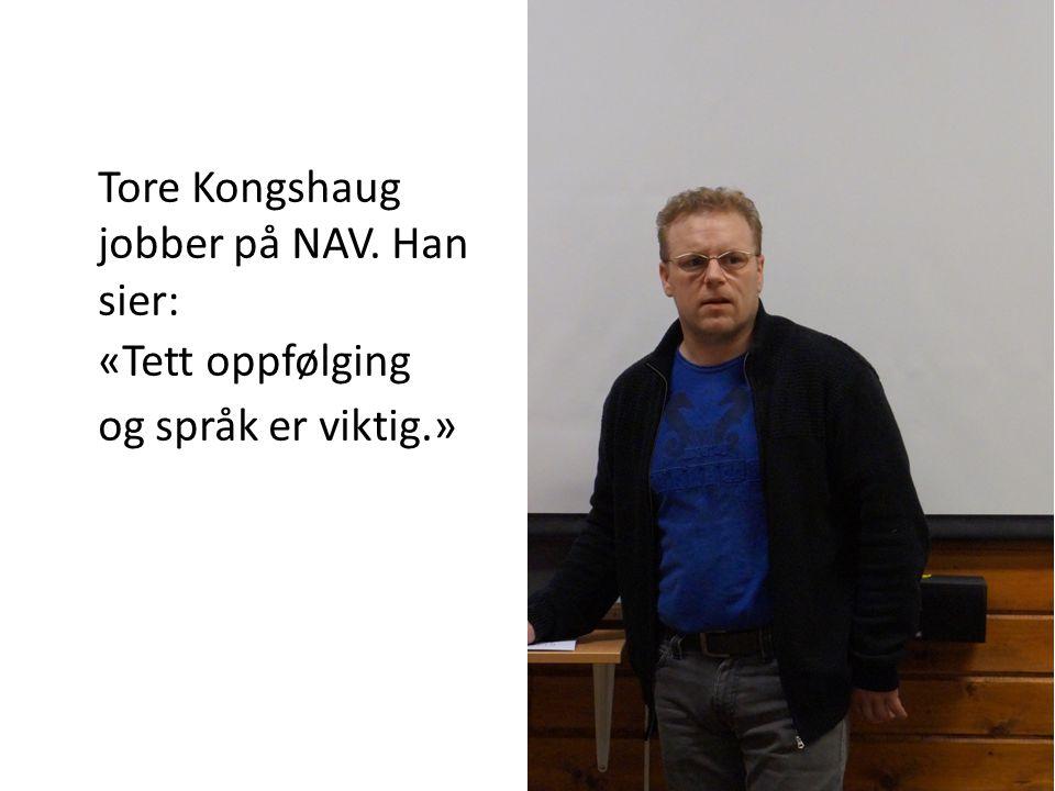 Tore Kongshaug jobber på NAV. Han sier: