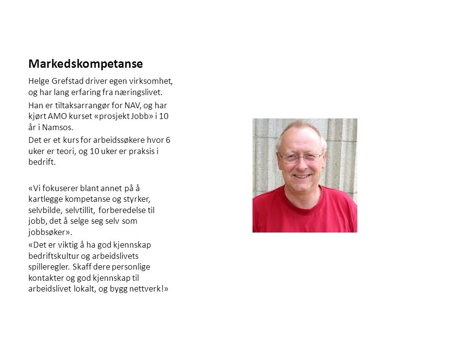Markedskompetanse Helge Grefstad driver egen virksomhet, og har lang erfaring fra næringslivet.