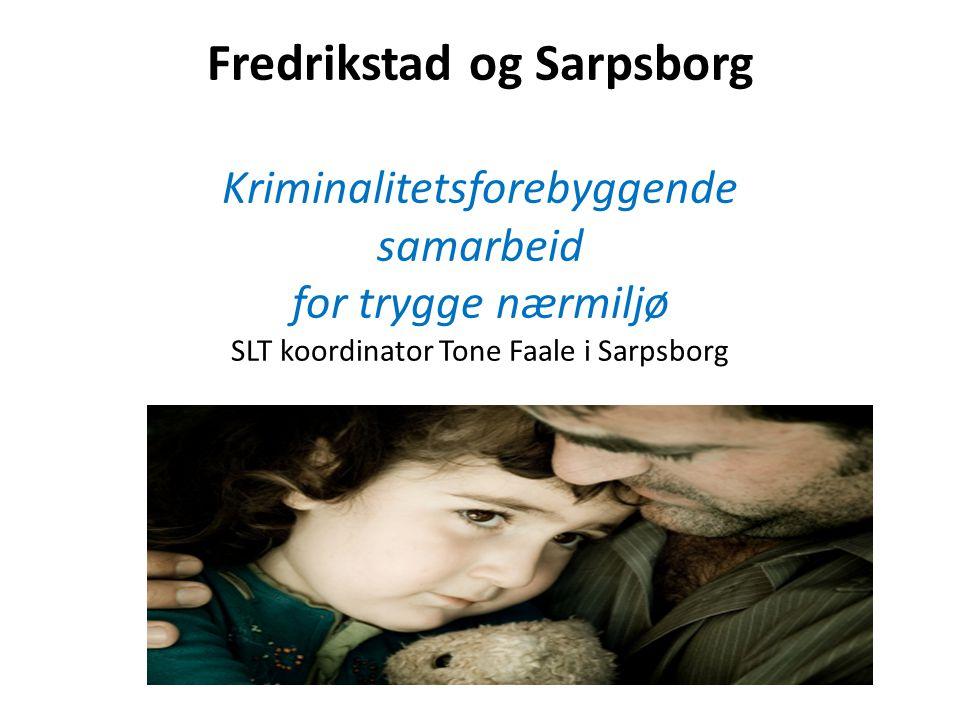 Fredrikstad og Sarpsborg Kriminalitetsforebyggende samarbeid for trygge nærmiljø SLT koordinator Tone Faale i Sarpsborg