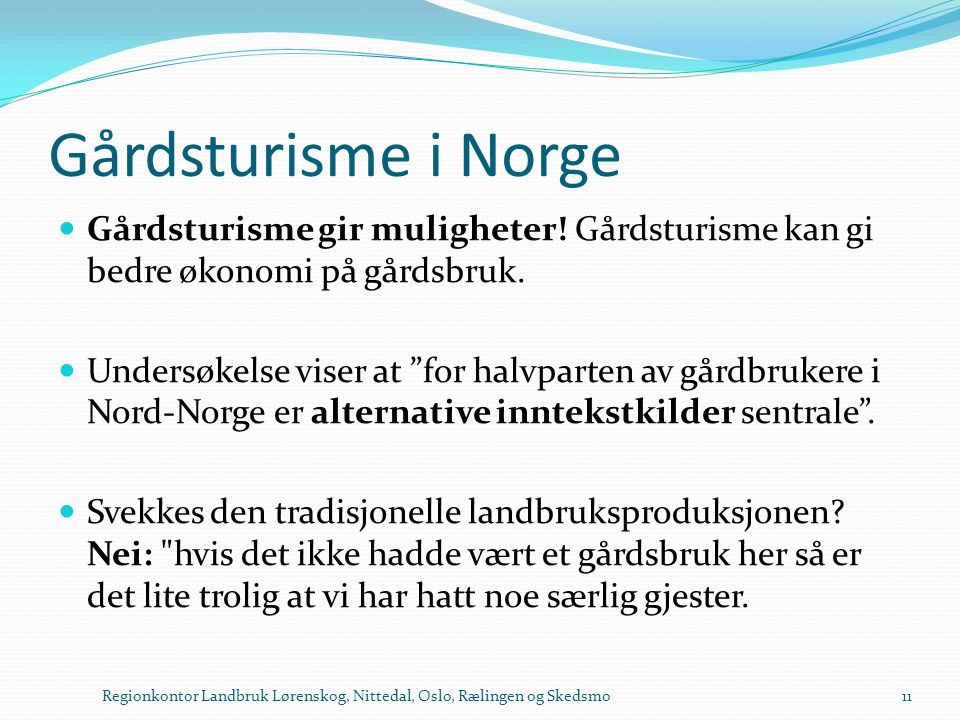 Gårdsturisme i Norge Gårdsturisme gir muligheter! Gårdsturisme kan gi bedre økonomi på gårdsbruk.