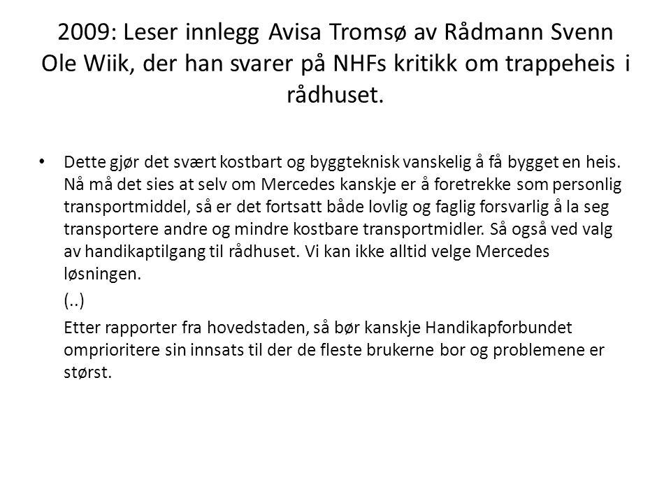 2009: Leser innlegg Avisa Tromsø av Rådmann Svenn Ole Wiik, der han svarer på NHFs kritikk om trappeheis i rådhuset.