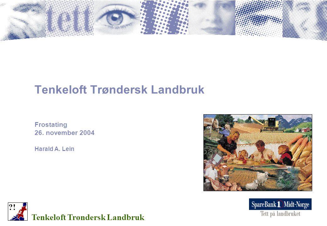 Tenkeloft Trøndersk Landbruk Frostating 26. november 2004 Harald A