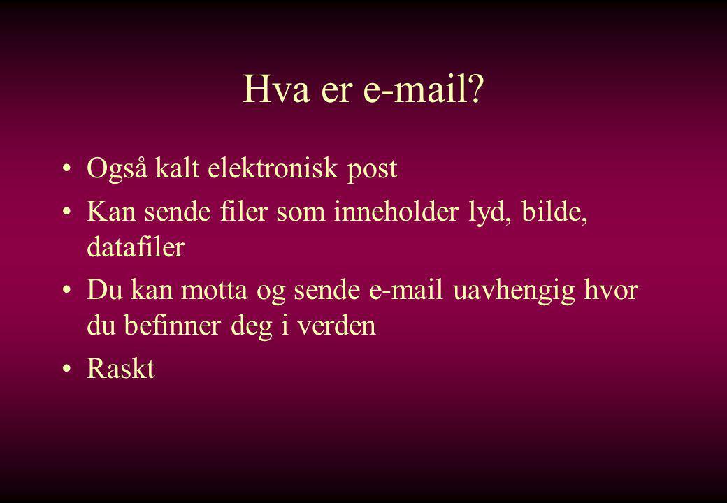 Hva er e-mail Også kalt elektronisk post