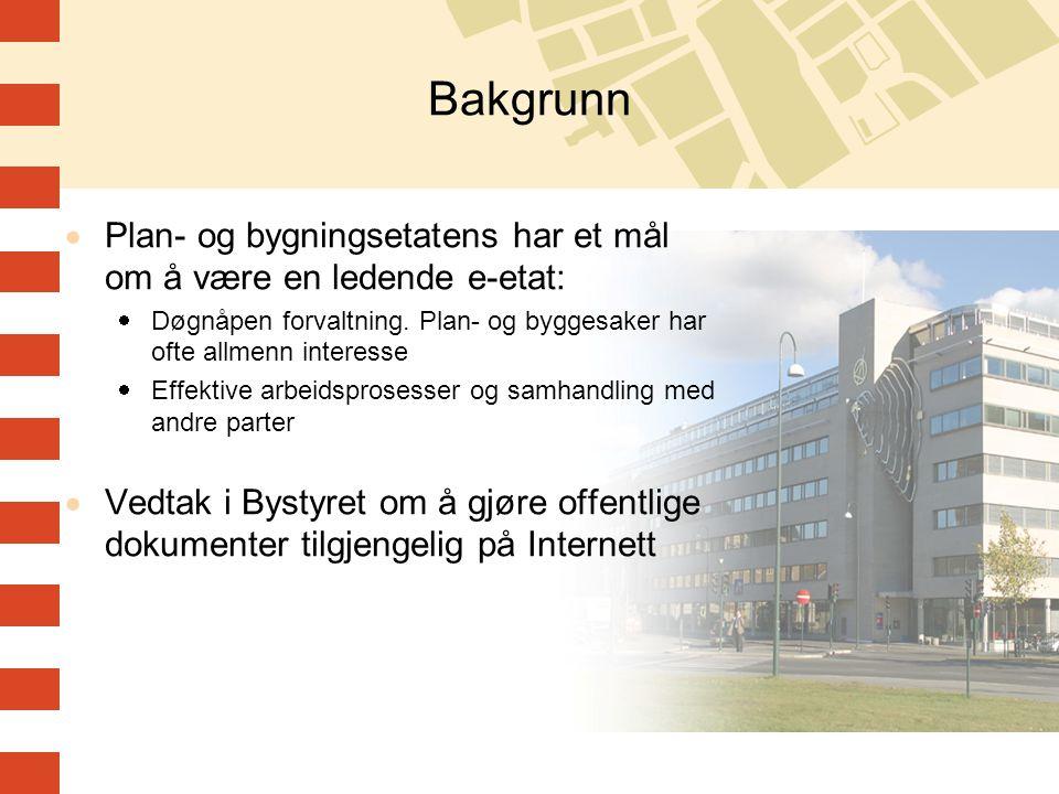 Bakgrunn Plan- og bygningsetatens har et mål om å være en ledende e-etat: Døgnåpen forvaltning. Plan- og byggesaker har ofte allmenn interesse.
