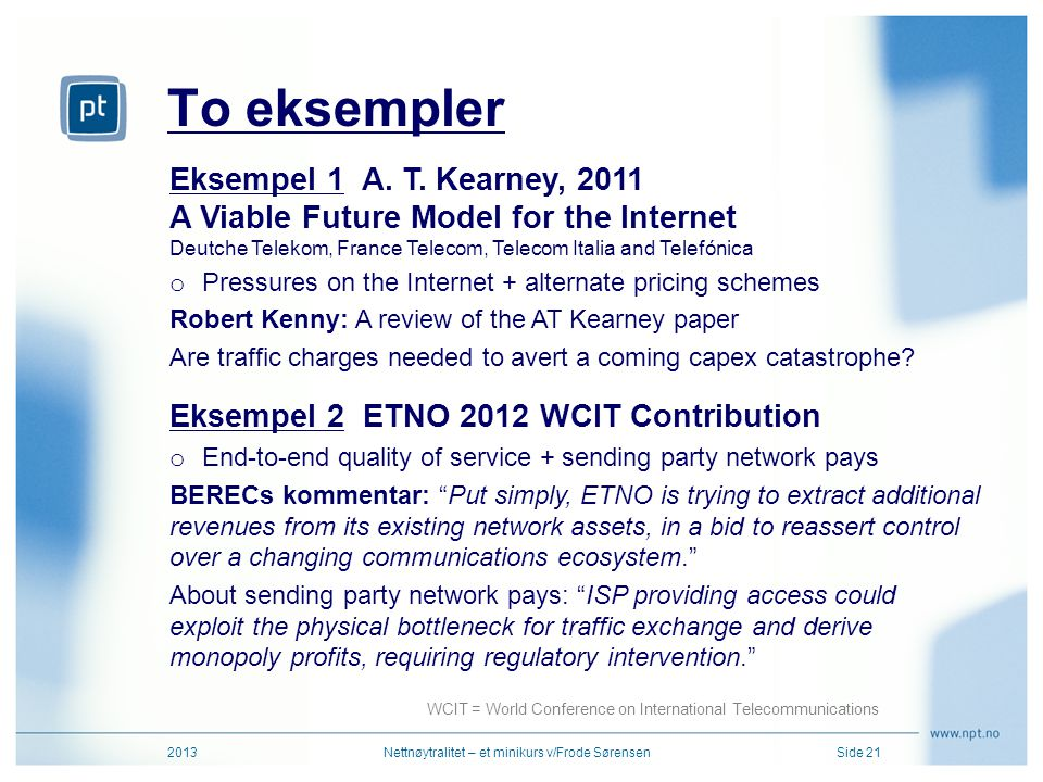 To eksempler Eksempel 1 A. T. Kearney, 2011 A Viable Future Model for the Internet Deutche Telekom, France Telecom, Telecom Italia and Telefónica.