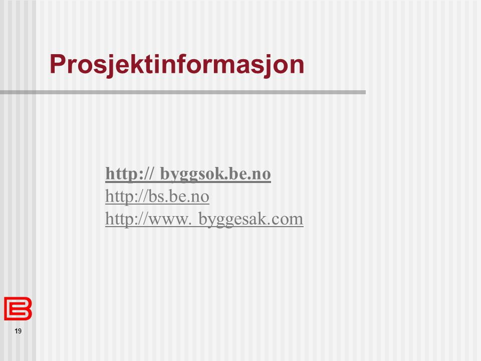 Prosjektinformasjon http:// byggsok.be.no http://bs.be.no