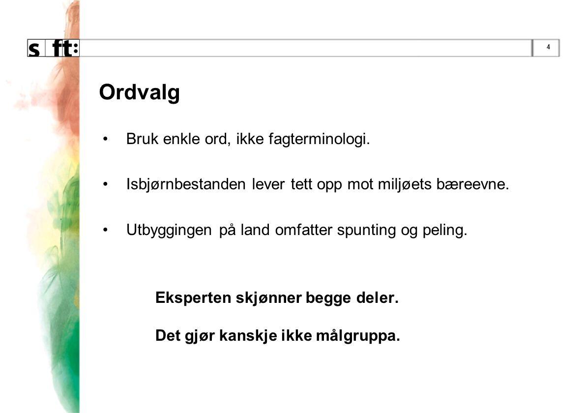 Ordvalg Bruk enkle ord, ikke fagterminologi.