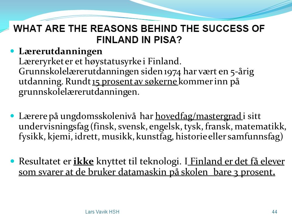 Lærerutdanningen Læreryrket er et høystatusyrke i Finland