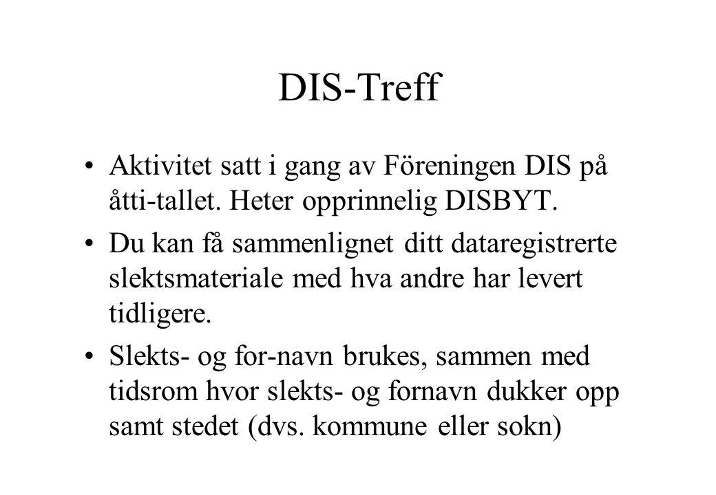 DIS-Treff Aktivitet satt i gang av Föreningen DIS på åtti-tallet. Heter opprinnelig DISBYT.