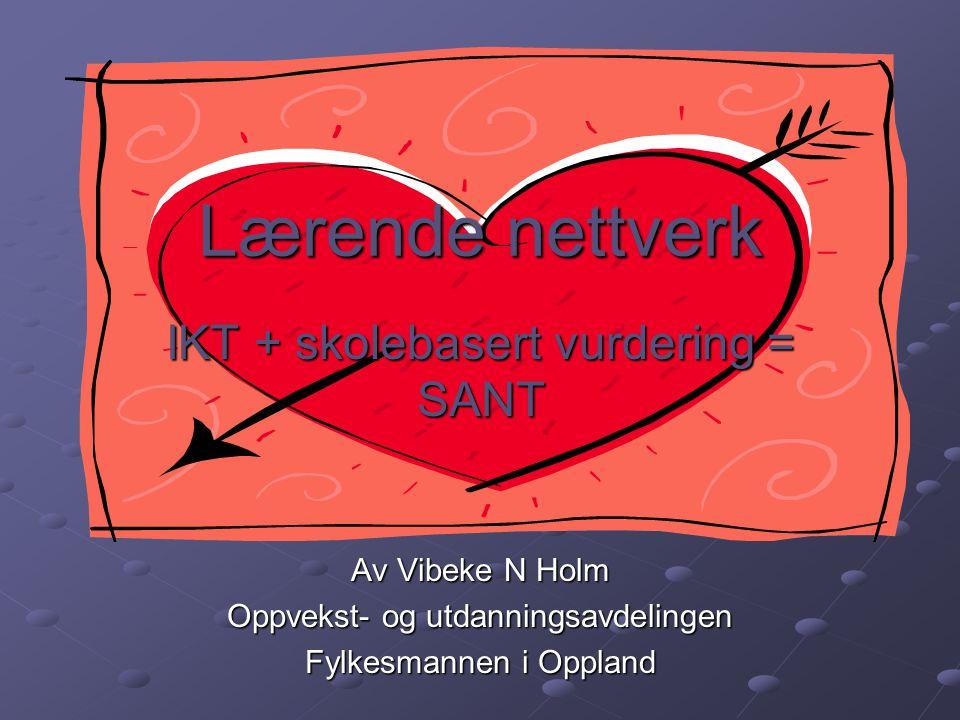 Lærende nettverk IKT + skolebasert vurdering = SANT Av Vibeke N Holm
