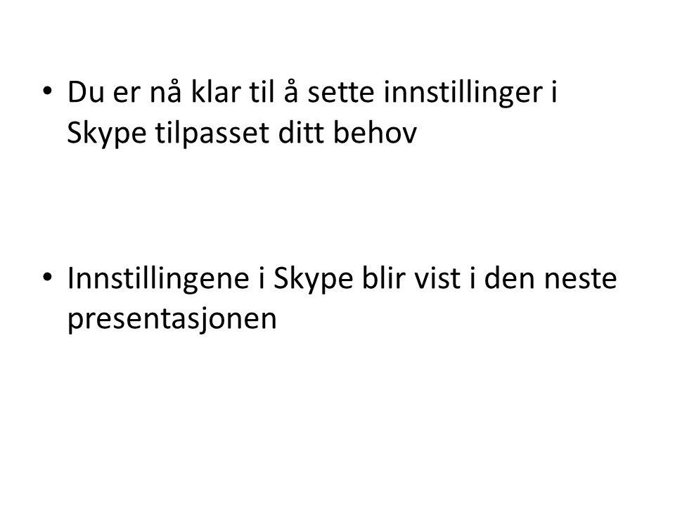 Du er nå klar til å sette innstillinger i Skype tilpasset ditt behov