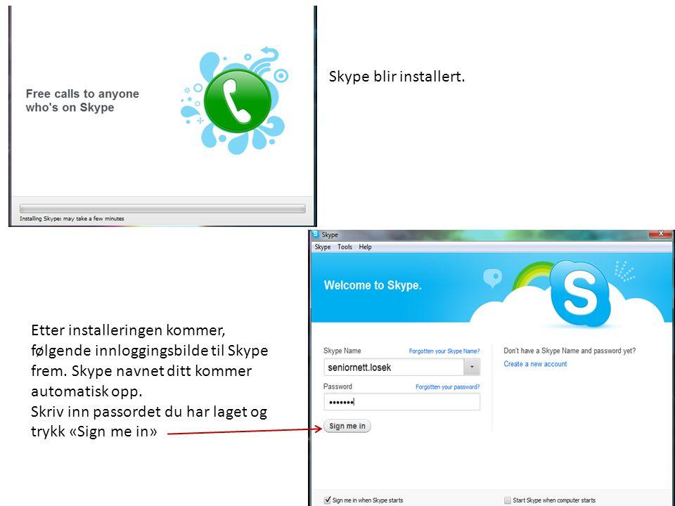 Skype blir installert. Etter installeringen kommer, følgende innloggingsbilde til Skype frem. Skype navnet ditt kommer automatisk opp.