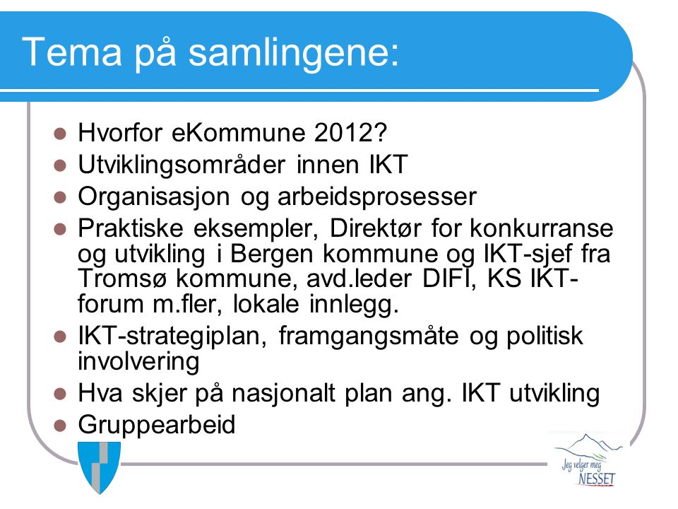 Tema på samlingene: Hvorfor eKommune 2012 Utviklingsområder innen IKT