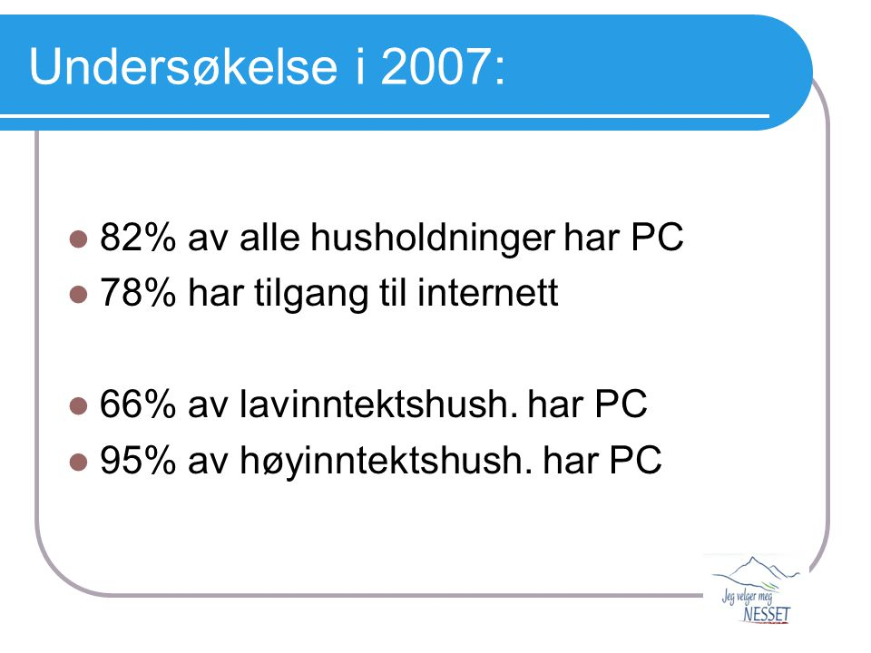 Undersøkelse i 2007: 82% av alle husholdninger har PC