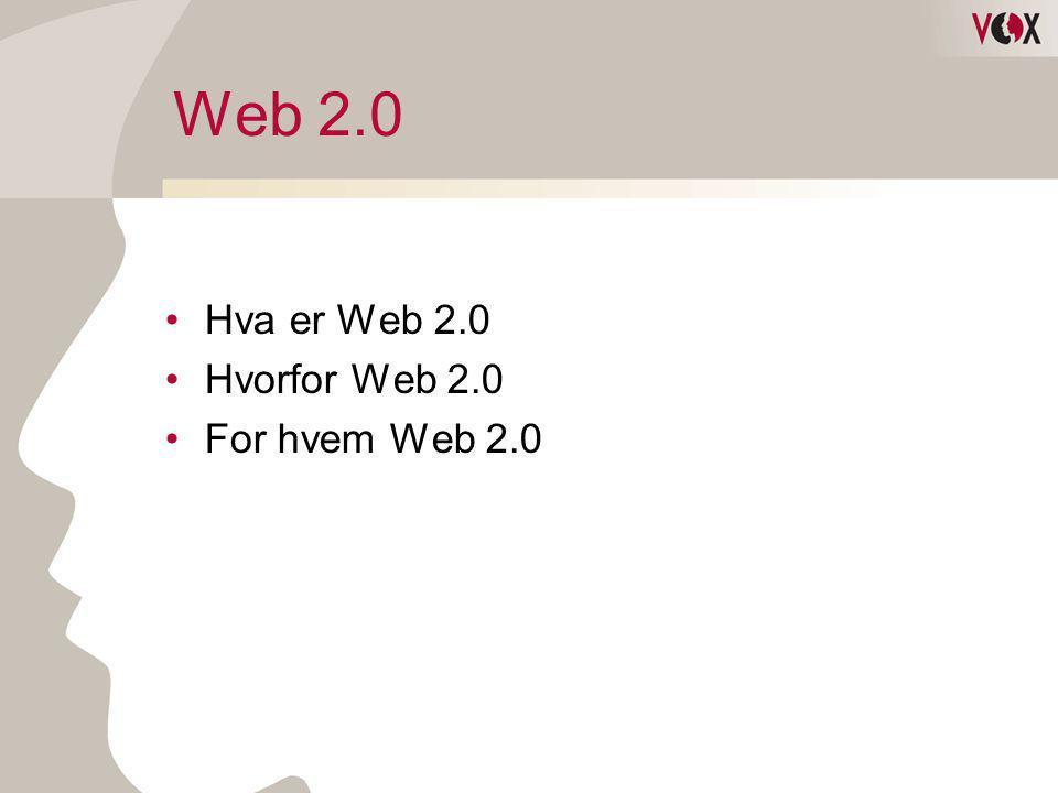 Web 2.0 Hva er Web 2.0 Hvorfor Web 2.0 For hvem Web 2.0