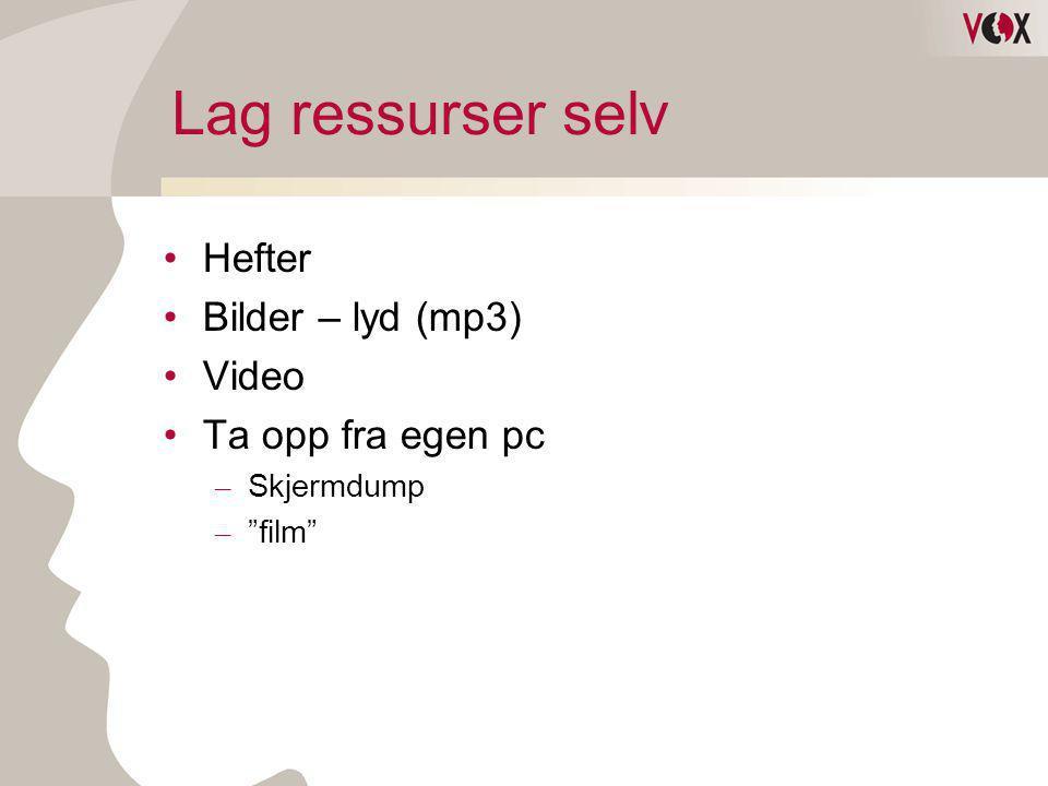 Lag ressurser selv Hefter Bilder – lyd (mp3) Video Ta opp fra egen pc