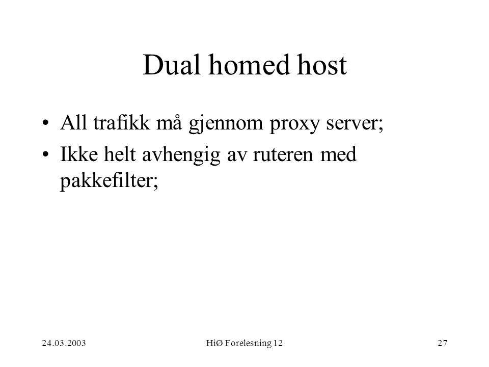 Dual homed host All trafikk må gjennom proxy server;