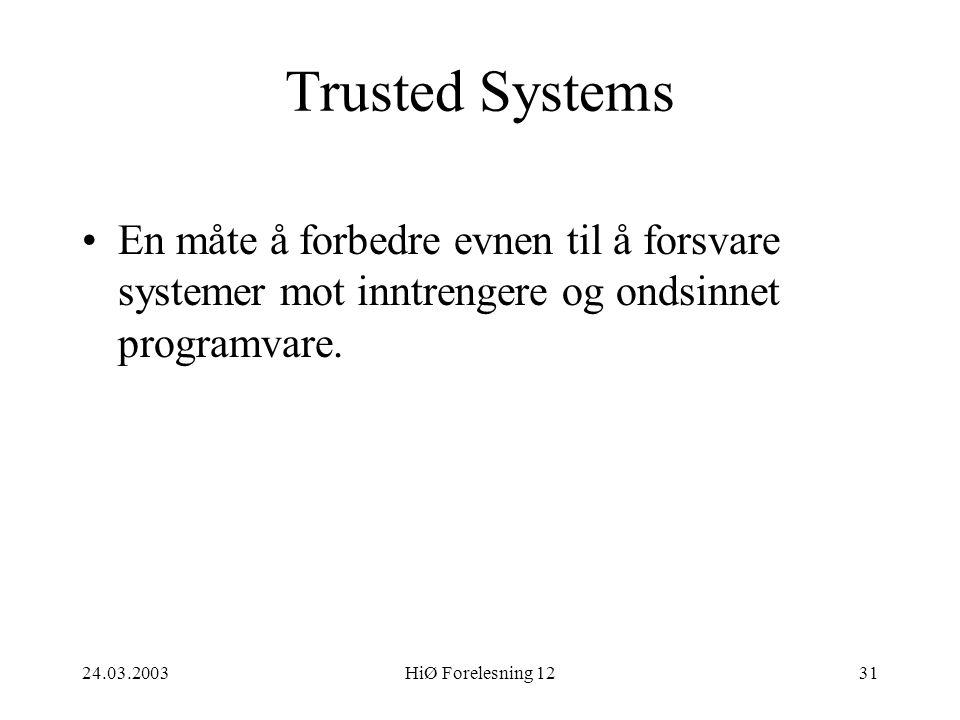 Trusted Systems En måte å forbedre evnen til å forsvare systemer mot inntrengere og ondsinnet programvare.
