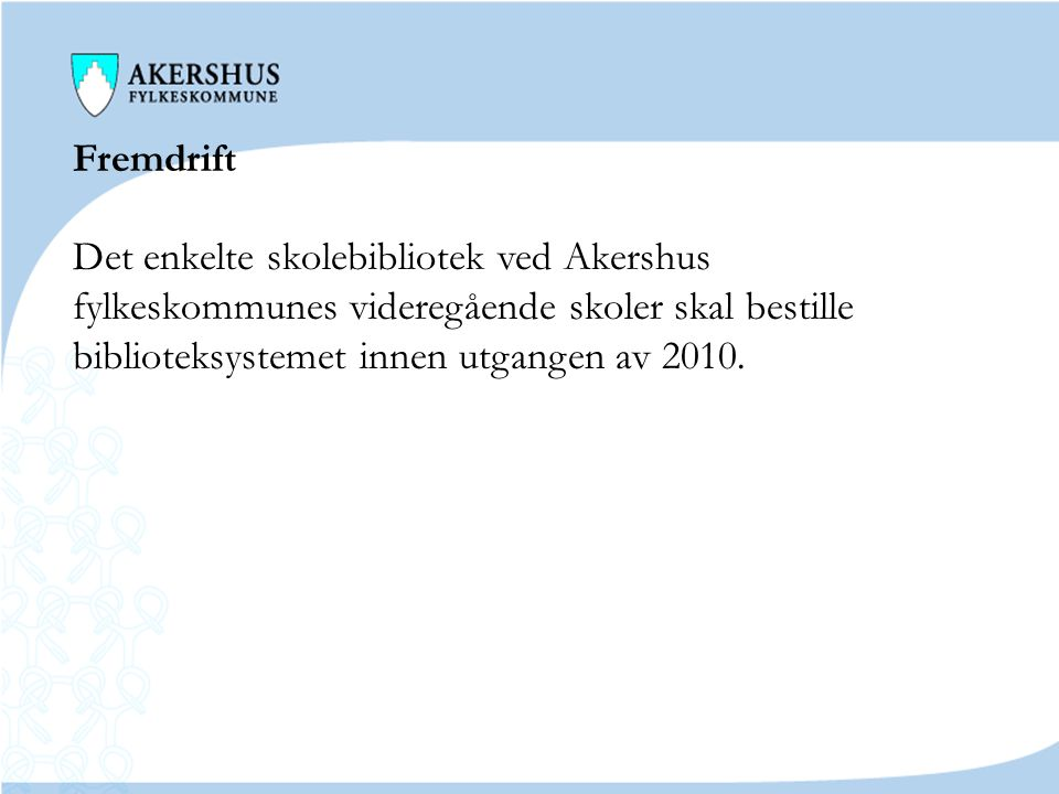 Fremdrift Det enkelte skolebibliotek ved Akershus. fylkeskommunes videregående skoler skal bestille.