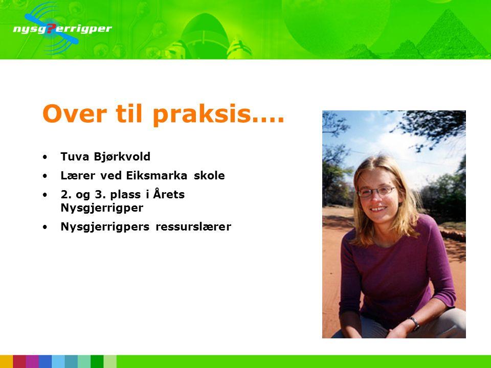 Over til praksis…. Tuva Bjørkvold Lærer ved Eiksmarka skole