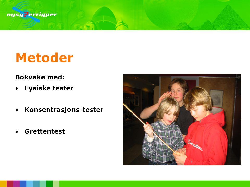 Metoder Bokvake med: Fysiske tester Konsentrasjons-tester Grettentest