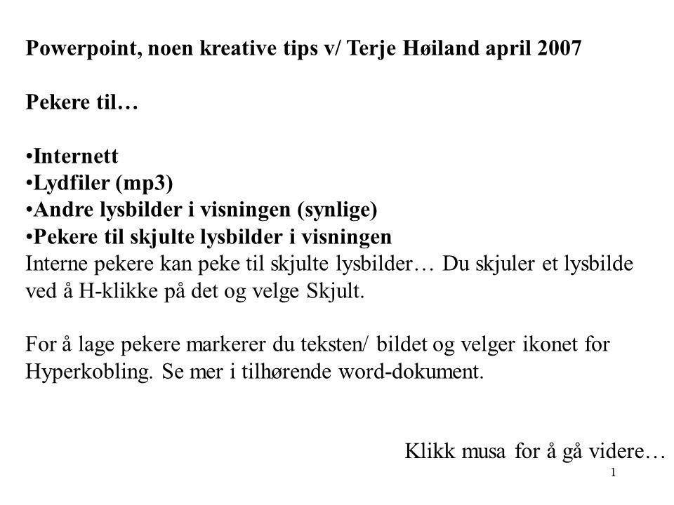 Powerpoint, noen kreative tips v/ Terje Høiland april 2007