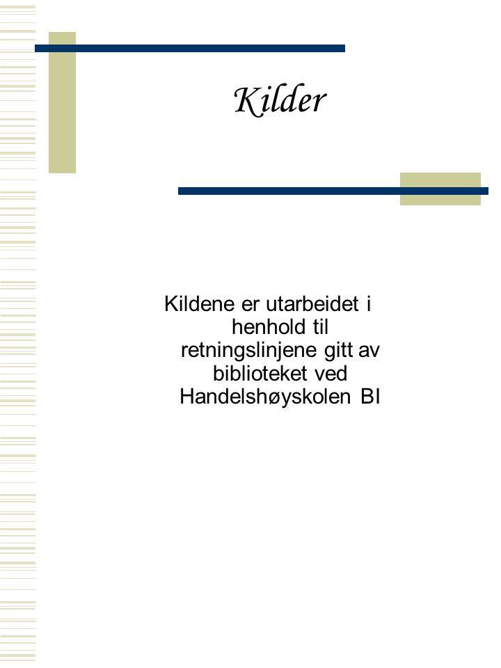 Kilder Kildene er utarbeidet i henhold til retningslinjene gitt av biblioteket ved Handelshøyskolen BI.