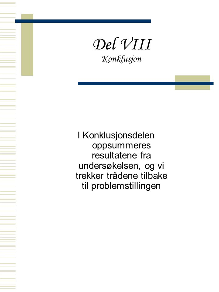 Del VIII Konklusjon I Konklusjonsdelen oppsummeres resultatene fra undersøkelsen, og vi trekker trådene tilbake til problemstillingen.