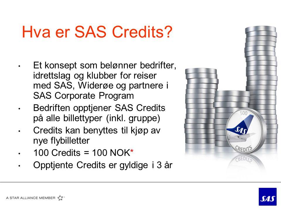 Hva er SAS Credits Et konsept som belønner bedrifter, idrettslag og klubber for reiser med SAS, Widerøe og partnere i SAS Corporate Program.