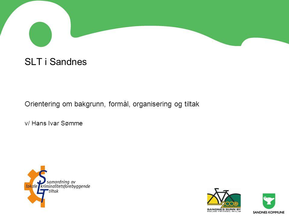 SLT i Sandnes Orientering om bakgrunn, formål, organisering og tiltak
