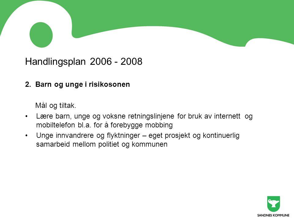 Handlingsplan 2006 - 2008 2. Barn og unge i risikosonen Mål og tiltak.