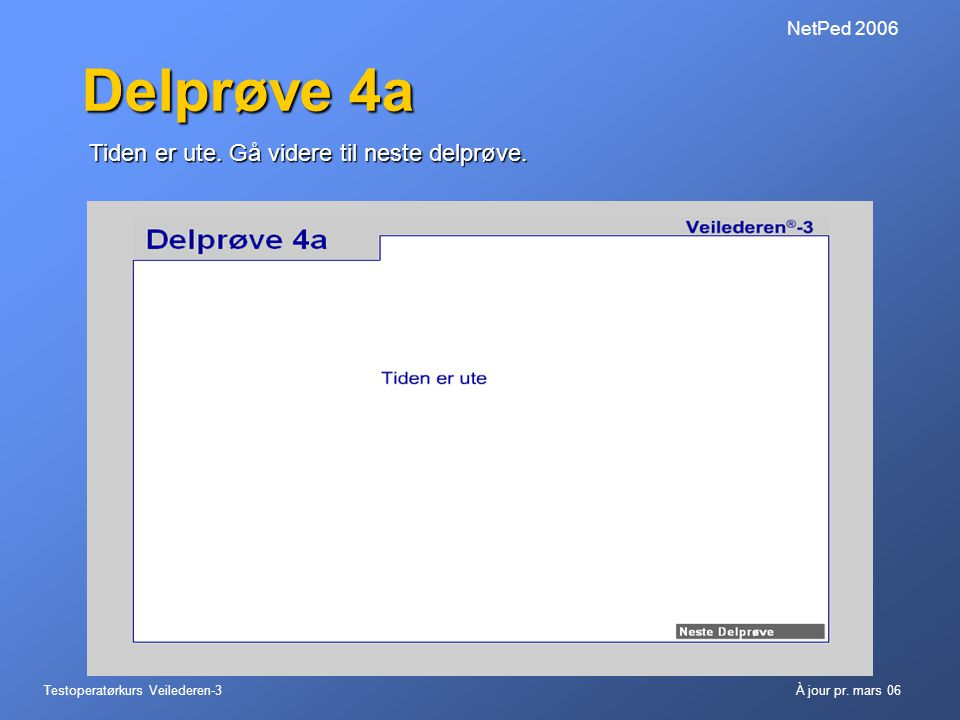 Delprøve 4a Tiden er ute. Gå videre til neste delprøve. NetPed 2006