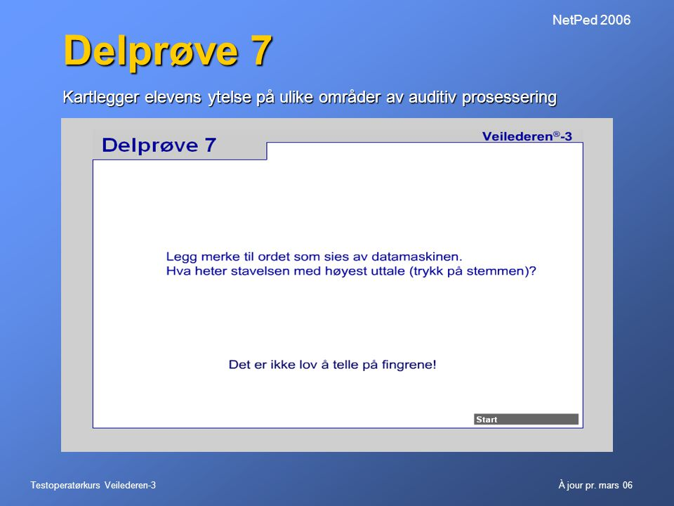 NetPed 2006 Delprøve 7. Kartlegger elevens ytelse på ulike områder av auditiv prosessering.