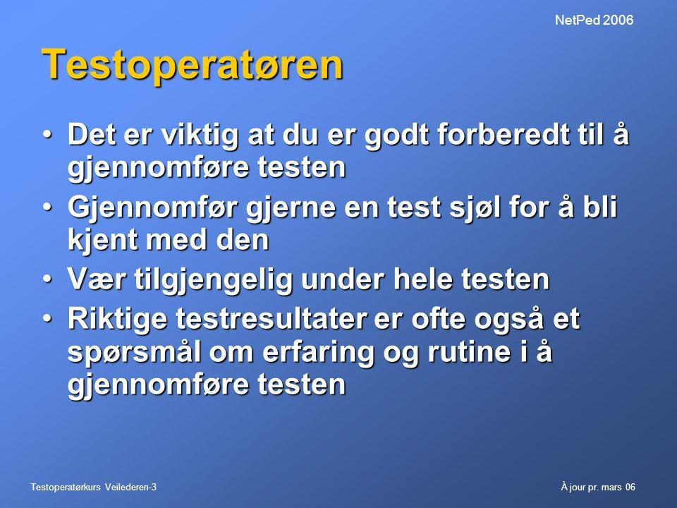 NetPed 2006 Testoperatøren. Det er viktig at du er godt forberedt til å gjennomføre testen. Gjennomfør gjerne en test sjøl for å bli kjent med den.