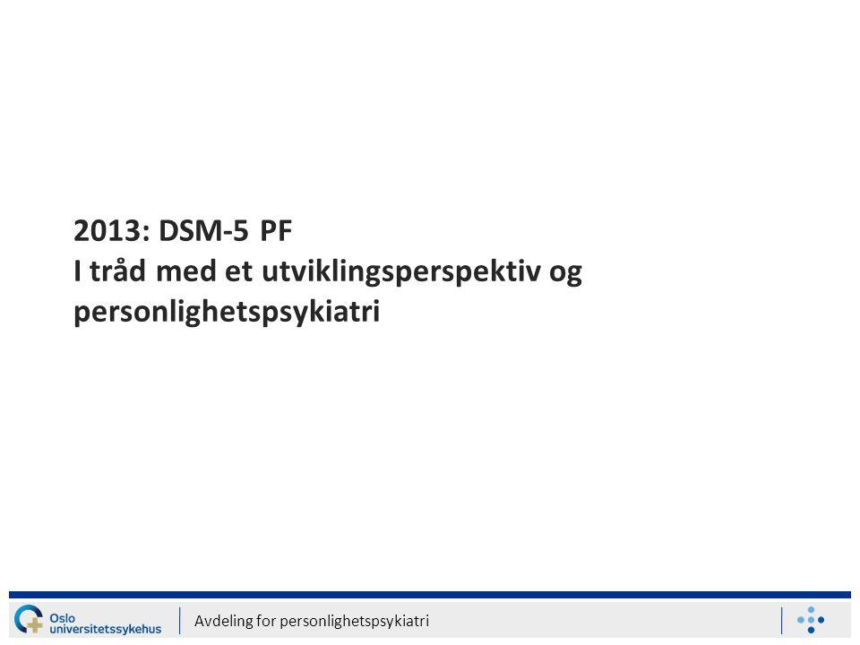 2013: DSM-5 PF I tråd med et utviklingsperspektiv og personlighetspsykiatri