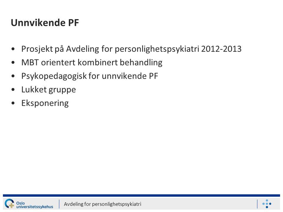 Unnvikende PF Prosjekt på Avdeling for personlighetspsykiatri 2012-2013. MBT orientert kombinert behandling.