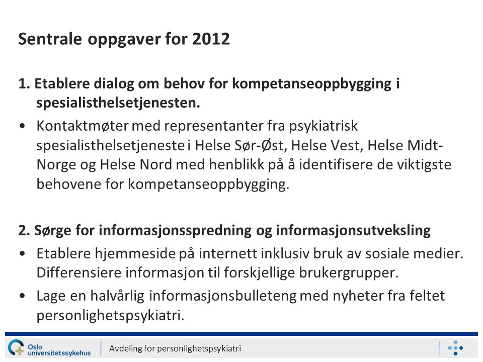 Sentrale oppgaver for 2012 1. Etablere dialog om behov for kompetanseoppbygging i spesialisthelsetjenesten.