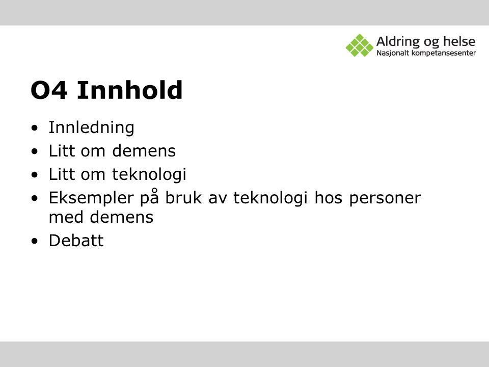 O4 Innhold Innledning Litt om demens Litt om teknologi