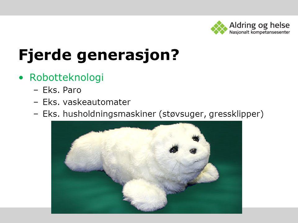 Fjerde generasjon Robotteknologi Eks. Paro Eks. vaskeautomater