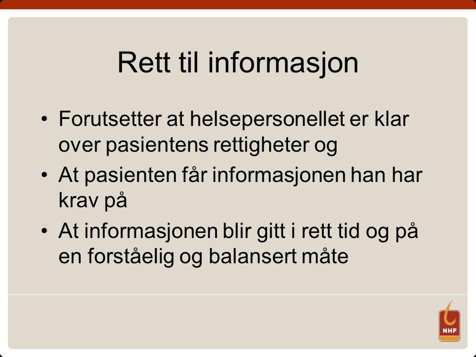 Rett til informasjon Forutsetter at helsepersonellet er klar over pasientens rettigheter og. At pasienten får informasjonen han har krav på.
