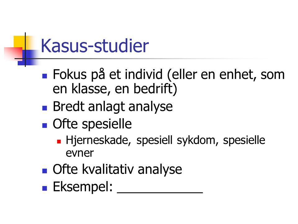 Kasus-studier Fokus på et individ (eller en enhet, som en klasse, en bedrift) Bredt anlagt analyse.