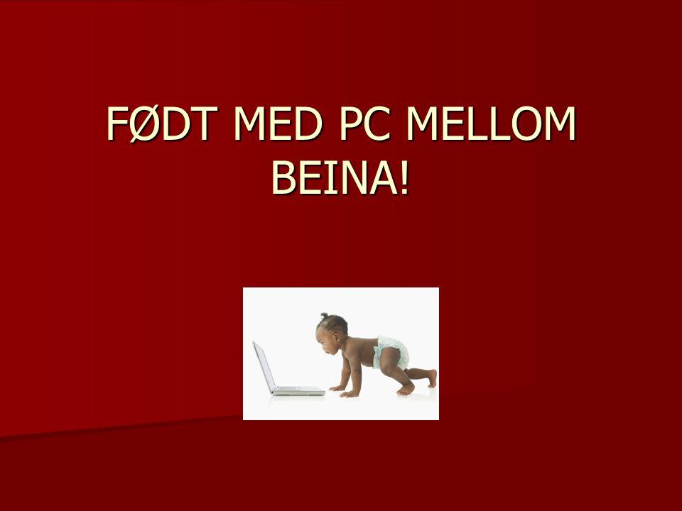 FØDT MED PC MELLOM BEINA!