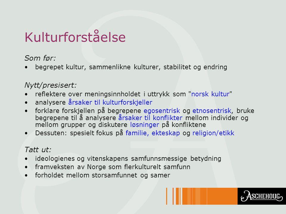 Kulturforståelse Som før: Nytt/presisert: Tatt ut: