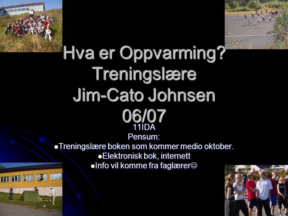 Hva er Oppvarming Treningslære Jim-Cato Johnsen 06/07
